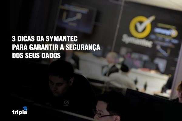 3 dicas da Symantec para garantir a segurança dos seus dados