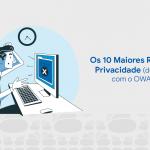 Os 10 Maiores Riscos de Privacidade